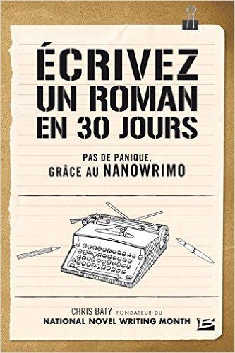 couverture du livre Ecrivez un roman en 30 jours de chris baty